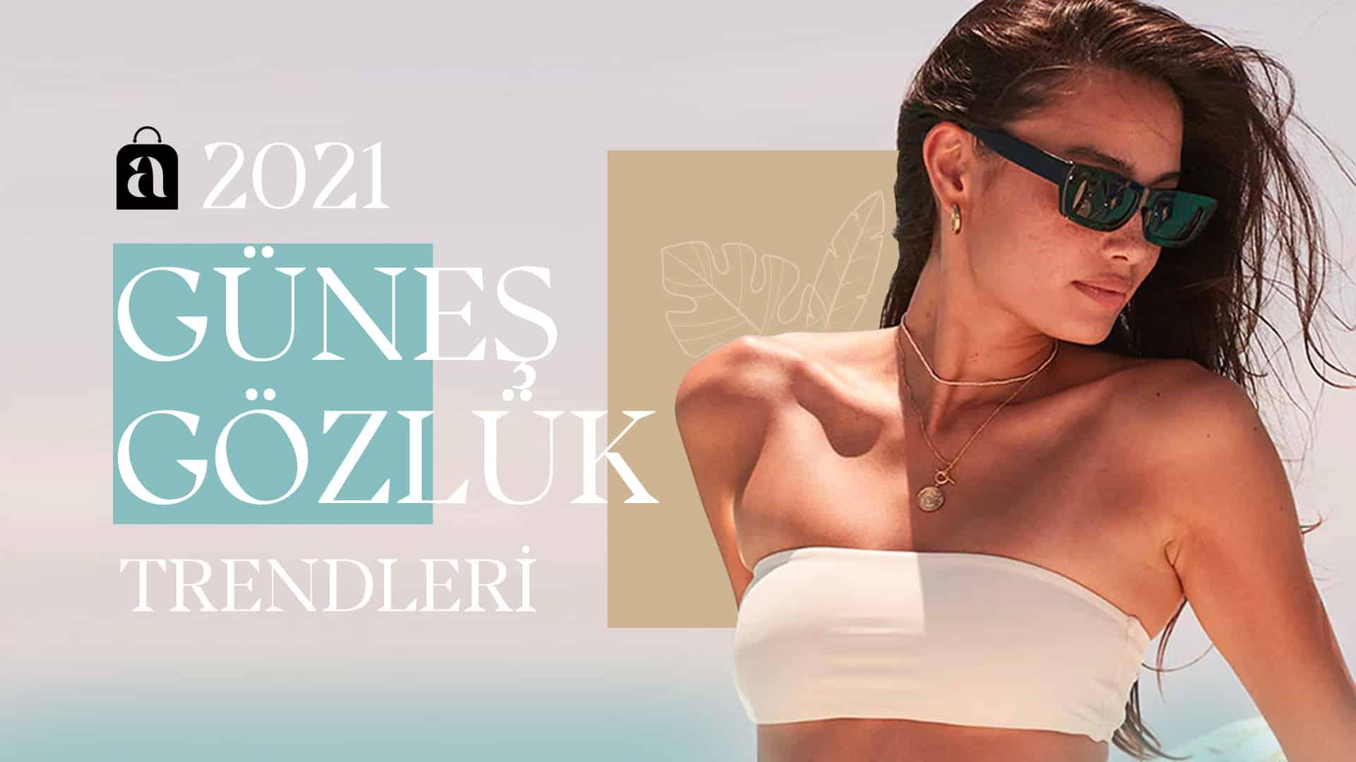 2021 Trendlerine göre Güneş Gözlükleri Stil Önerileri